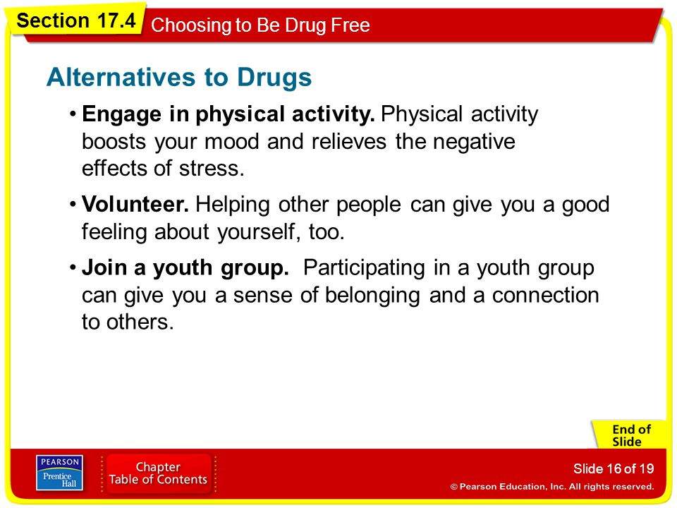 Section 17.4 Choosing to Be Drug Free Slide 16 of 19 Engage in physical activity. Physical activity boosts your mood and relieves the negative effects