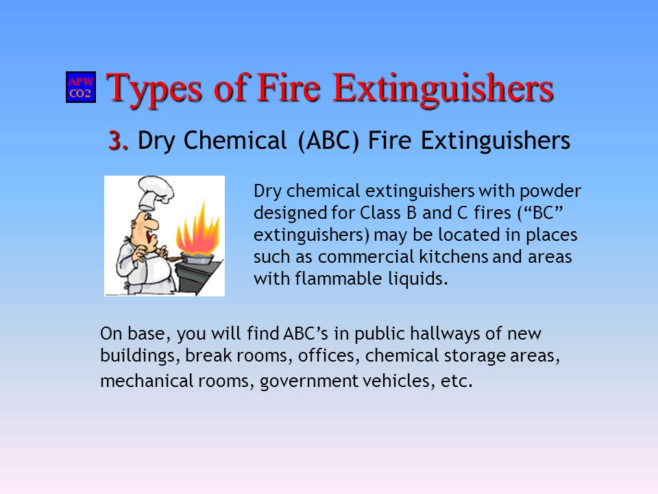 """Types of Fire Extinguishers 3. 3. Dry Chemical (ABC) Fire Extinguishers Dry chemical extinguishers with powder designed for Class B and C fires (""""BC"""""""