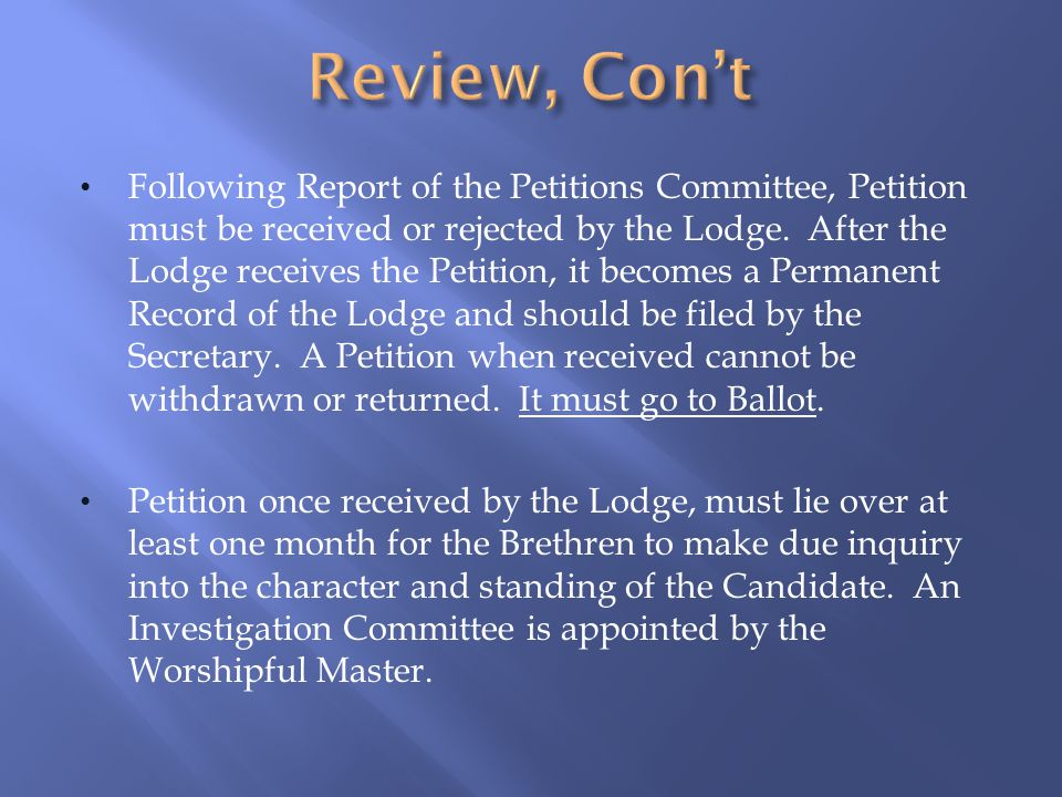 Balloting must be done in a Master Mason Lodge and at a Stated Communication (except by special permission by the Grand Lodge or its Authority.) Ballot must be unanimous.