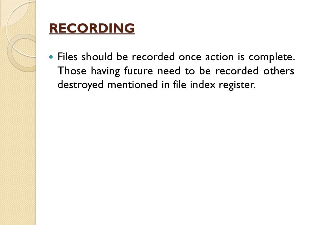 RECORDING Files should be recorded once action is complete.