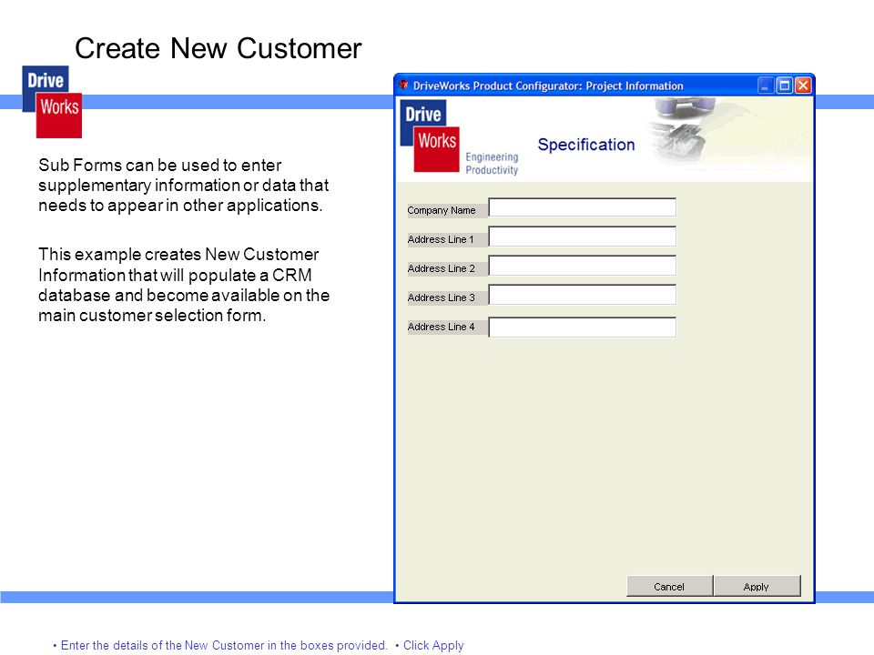 Create New Customer Sub Forms can be used to enter supplementary information or data that needs to appear in other applications.