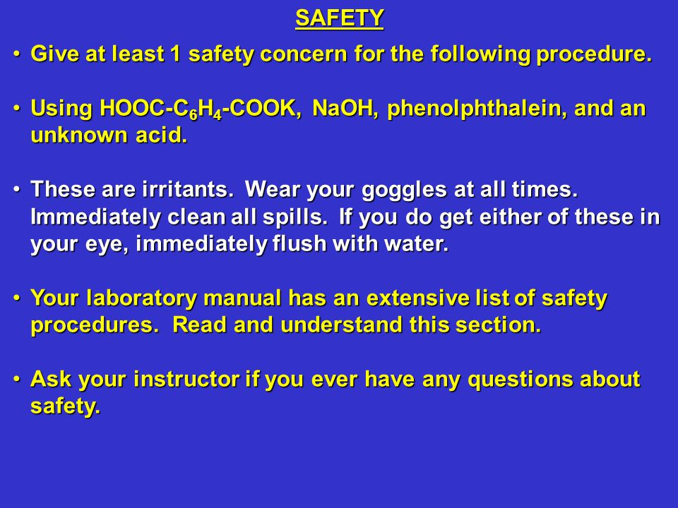 Give at least 1 safety concern for the following procedure.Give at least 1 safety concern for the following procedure. Using HOOC-C 6 H 4 -COOK, NaOH,