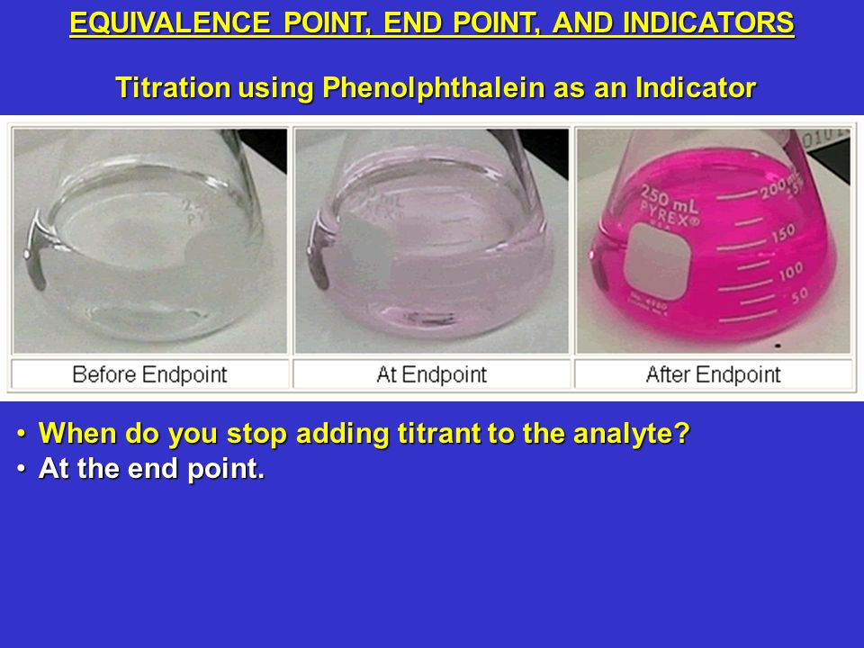 Titration using Phenolphthalein as an Indicator When do you stop adding titrant to the analyte When do you stop adding titrant to the analyte.