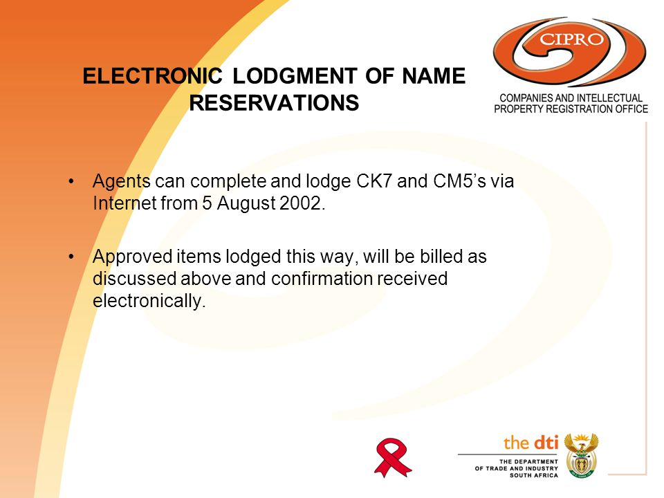 ELECTRONIC LODGMENT OF NAME RESERVATIONS Agents can complete and lodge CK7 and CM5's via Internet from 5 August 2002.