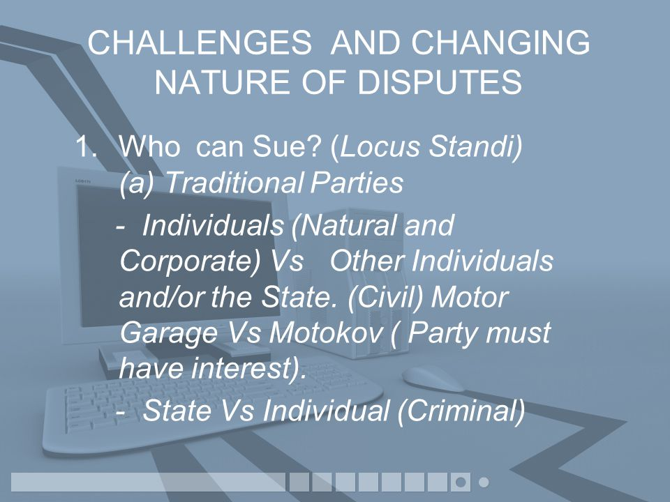 CHALLENGES AND CHANGING NATURE OF DISPUTES 1.Who can Sue.