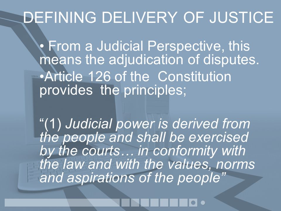 DEFINING DELIVERY OF JUSTICE From a Judicial Perspective, this means the adjudication of disputes.
