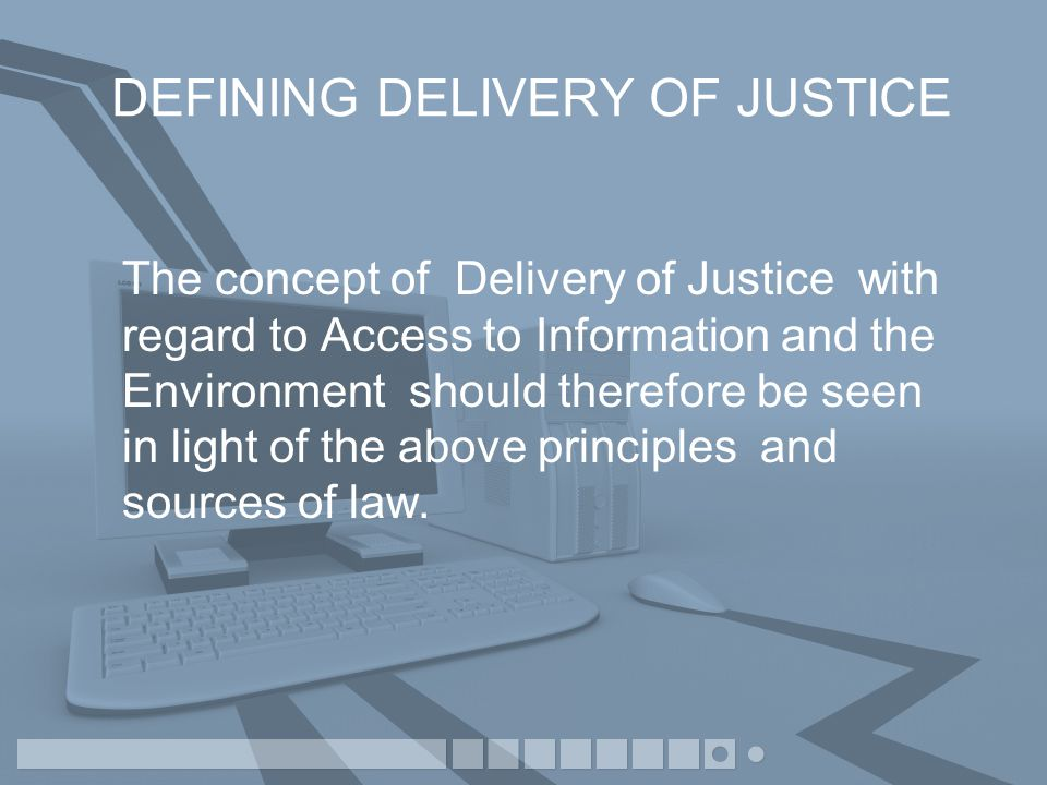 INFORMATION AS A TOOL OF DELIVERY OF JUSTICE From a judicial perspective Information is seen as evidence, the basis of which adjudication can be made.