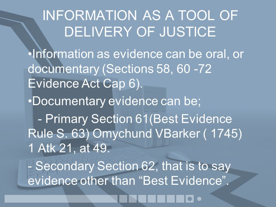 INFORMATION AS A TOOL OF DELIVERY OF JUSTICE In delivery of justice through a trial, a judicial officer is now required through a pre-trial process called scheduling to assist the parties and ensure that all the evidence to be relied on is available before the trial begins.