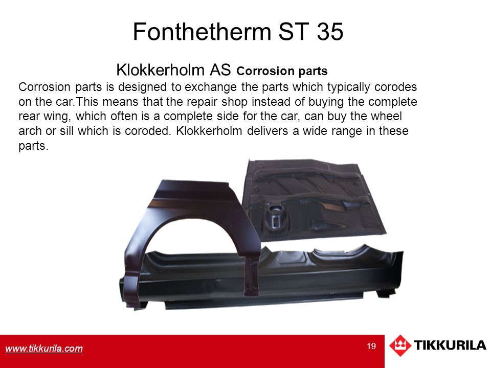 19 www.tikkurila.com Fonthetherm ST 35 Klokkerholm AS Corrosion parts Corrosion parts is designed to exchange the parts which typically corodes on the