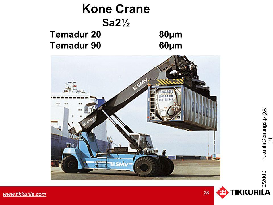 28 www.tikkurila.com 10/2000 TikkurilaCoatings.p pt 28 Kone Crane Sa2½ Temadur 20 80µm Temadur 90 60µm