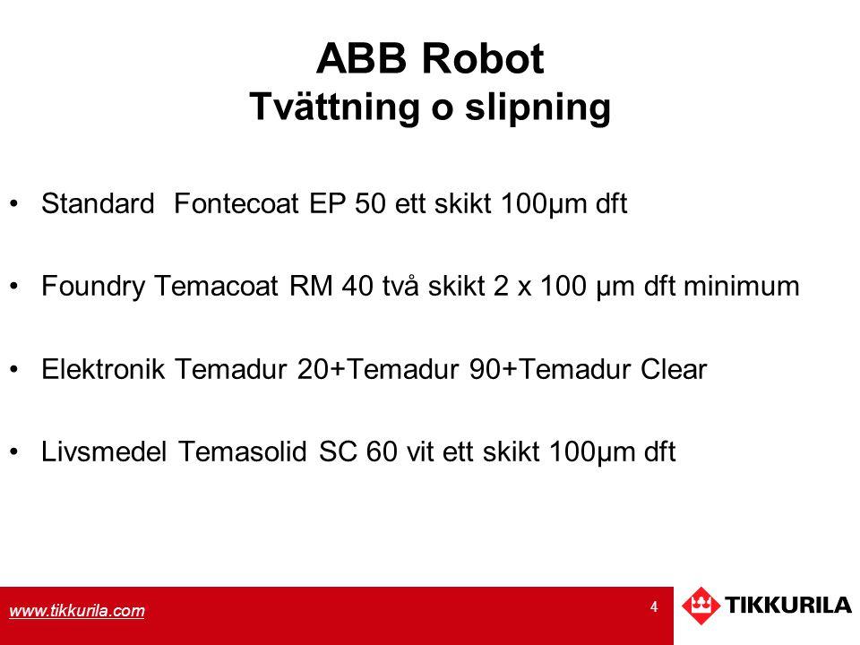 4 www.tikkurila.com ABB Robot Tvättning o slipning Standard Fontecoat EP 50 ett skikt 100µm dft Foundry Temacoat RM 40 två skikt 2 x 100 µm dft minimu