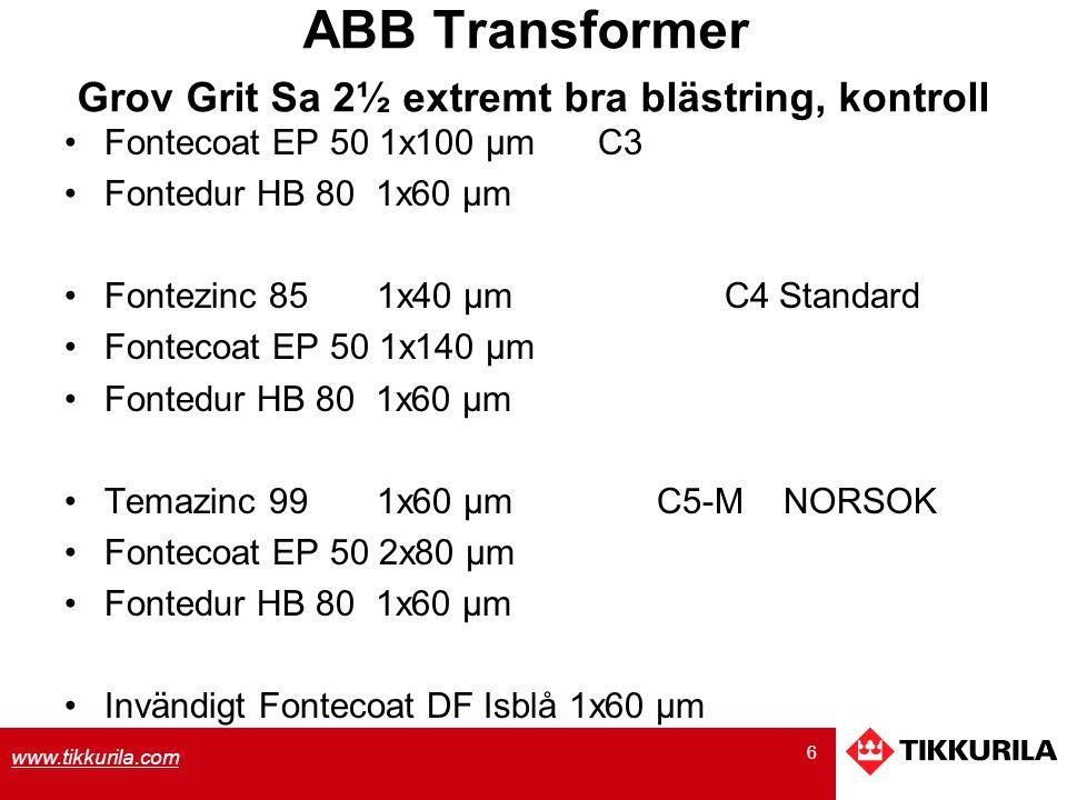 6 www.tikkurila.com ABB Transformer Grov Grit Sa 2½ extremt bra blästring, kontroll Fontecoat EP 50 1x100 µm C3 Fontedur HB 80 1x60 µm Fontezinc 85 1x