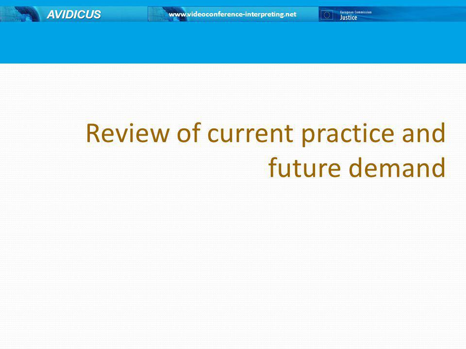www.videoconference-interpreting.net AVIDICUS Review of current practice and future demand