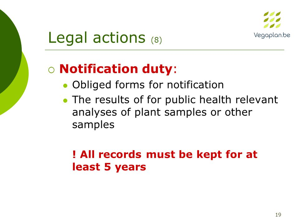 19 Legal actions (8)  Notification duty: Obliged forms for notification The results of for public health relevant analyses of plant samples or other samples .