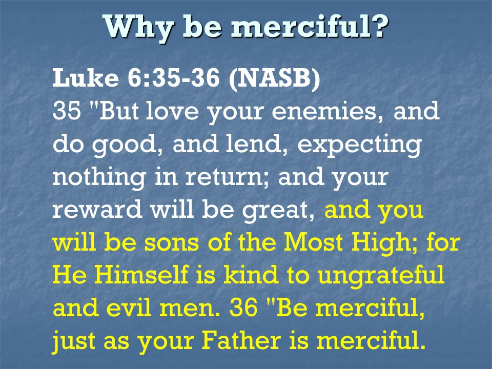 Why be merciful.
