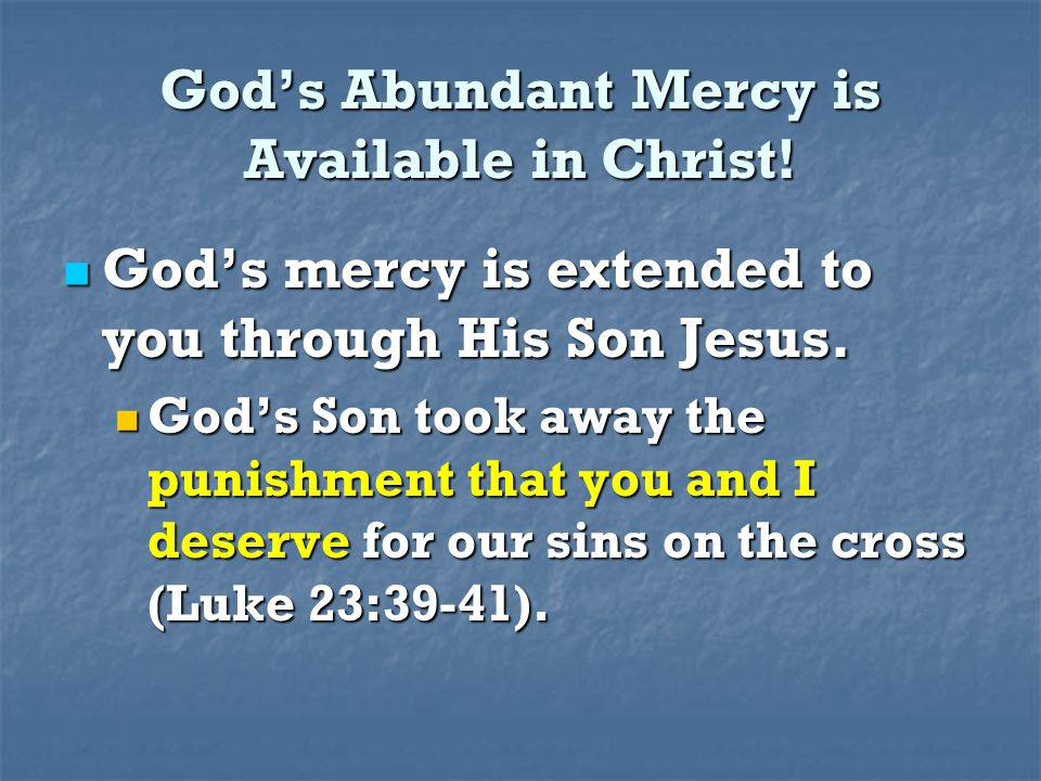 God's Abundant Mercy is Available in Christ! God's mercy is extended to you through His Son Jesus. God's mercy is extended to you through His Son Jesu