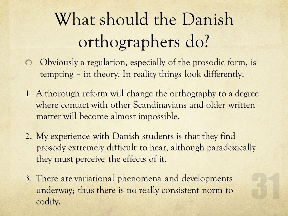 What should the Danish orthographers do? Obviously a regulation, especially of the prosodic form, is tempting – in theory. In reality things look diff