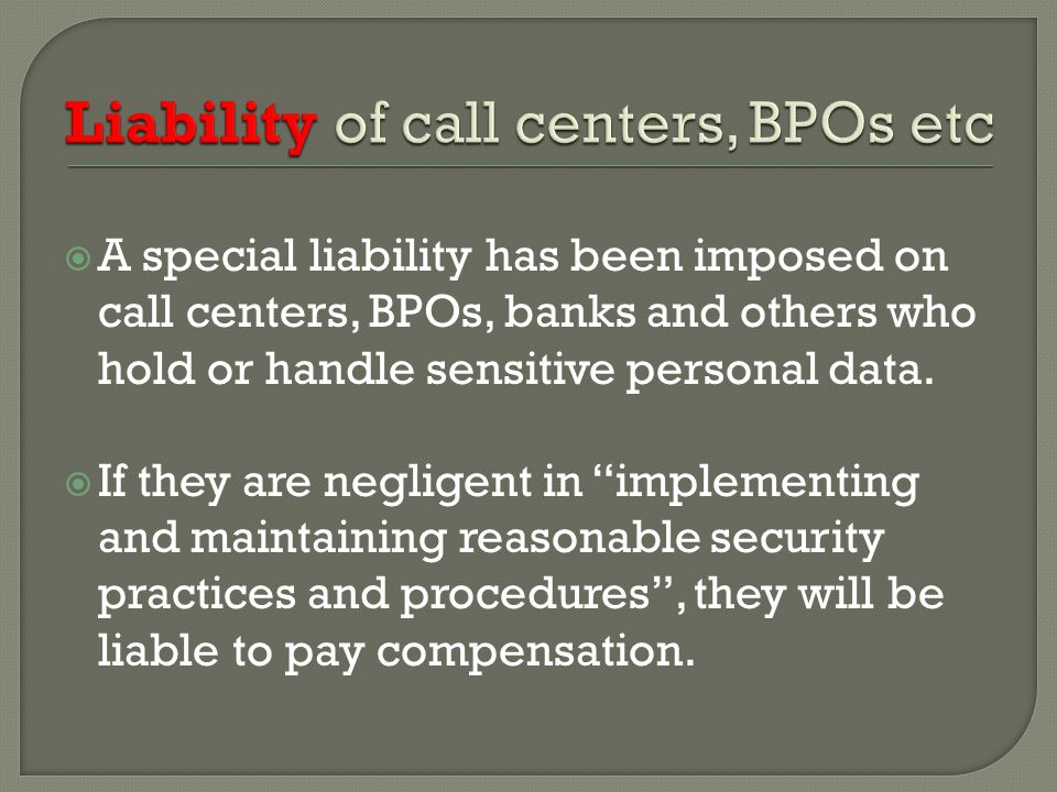  A special liability has been imposed on call centers, BPOs, banks and others who hold or handle sensitive personal data.