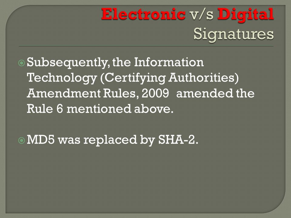  Subsequently, the Information Technology (Certifying Authorities) Amendment Rules, 2009 amended the Rule 6 mentioned above.