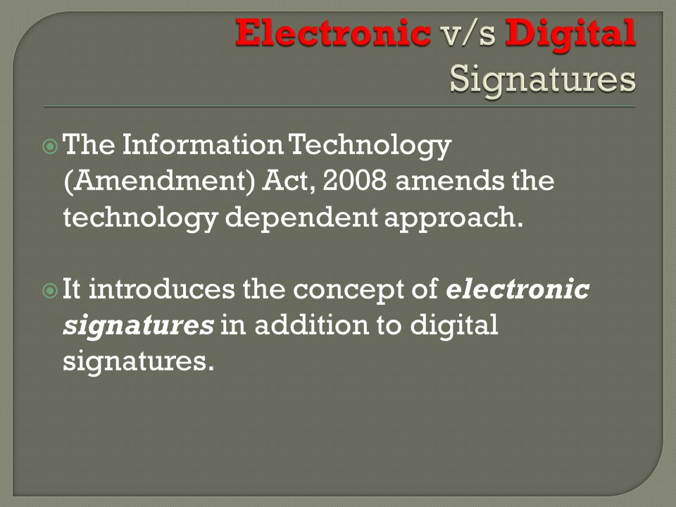  The Information Technology (Amendment) Act, 2008 amends the technology dependent approach.