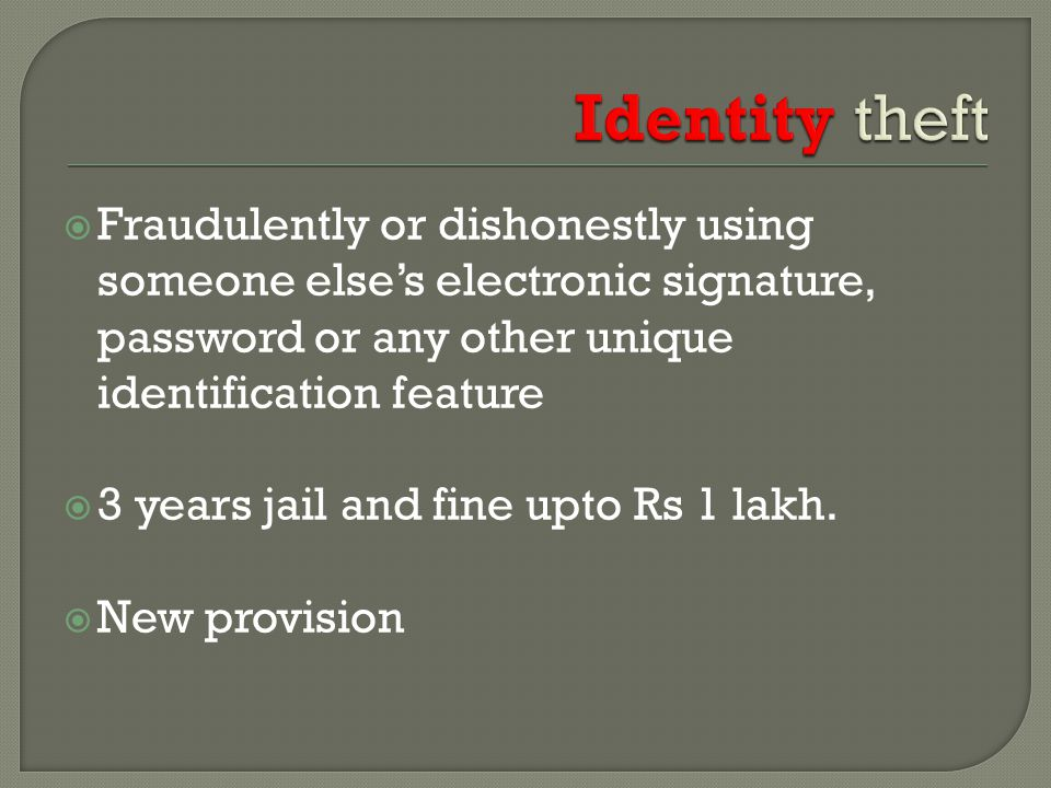  Fraudulently or dishonestly using someone else's electronic signature, password or any other unique identification feature  3 years jail and fine upto Rs 1 lakh.