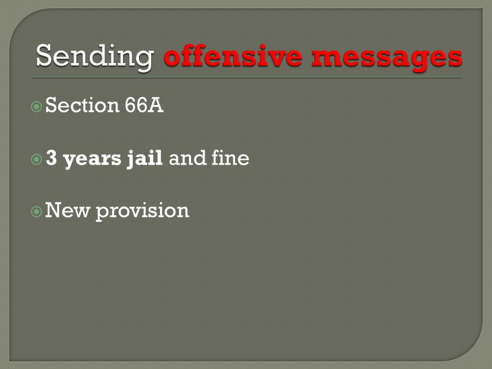  Section 66A  3 years jail and fine  New provision