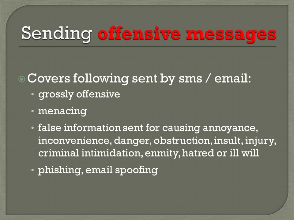  Covers following sent by sms / email: grossly offensive menacing false information sent for causing annoyance, inconvenience, danger, obstruction, insult, injury, criminal intimidation, enmity, hatred or ill will phishing, email spoofing