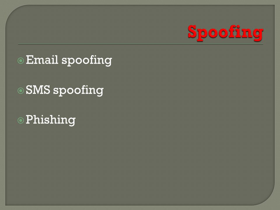  Email spoofing  SMS spoofing  Phishing