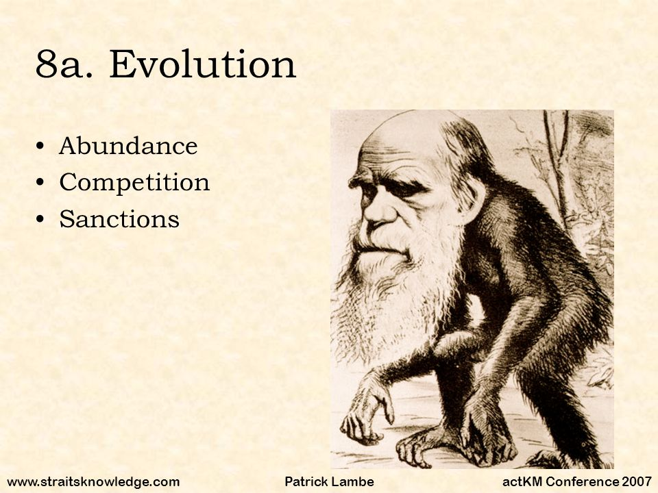 www.straitsknowledge.comactKM Conference 2007Patrick Lambe 8a. Evolution Abundance Competition Sanctions