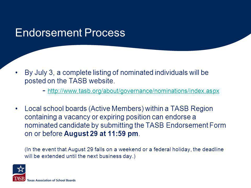 Endorsement Process By July 3, a complete listing of nominated individuals will be posted on the TASB website. - http://www.tasb.org/about/governance/