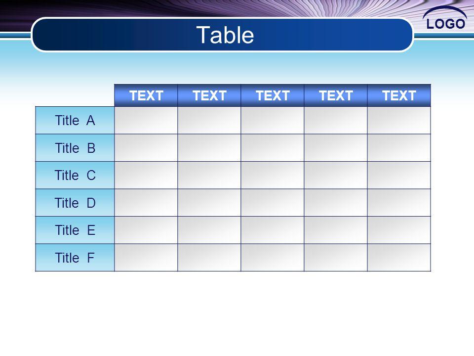 LOGO Table TEXT Title A Title B Title C Title D Title E Title F