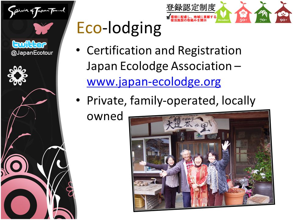 Eco-lodging Certification and Registration Japan Ecolodge Association – www.japan-ecolodge.org www.japan-ecolodge.org Private, family-operated, locall