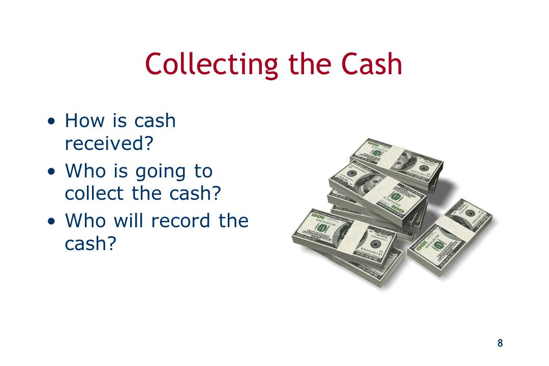 7 Risk and Controls Remember – In the cash collecting process, YOU are just as important as the cash……….. The controls (rules) that we will discuss ar