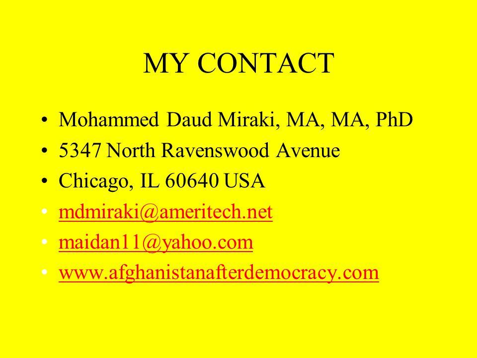 MY CONTACT Mohammed Daud Miraki, MA, MA, PhD 5347 North Ravenswood Avenue Chicago, IL 60640 USA mdmiraki@ameritech.net maidan11@yahoo.com www.afghanistanafterdemocracy.com