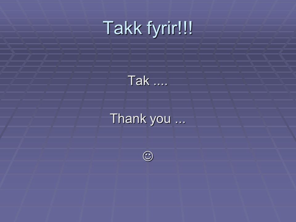 Takk fyrir!!! Tak.... Thank you...