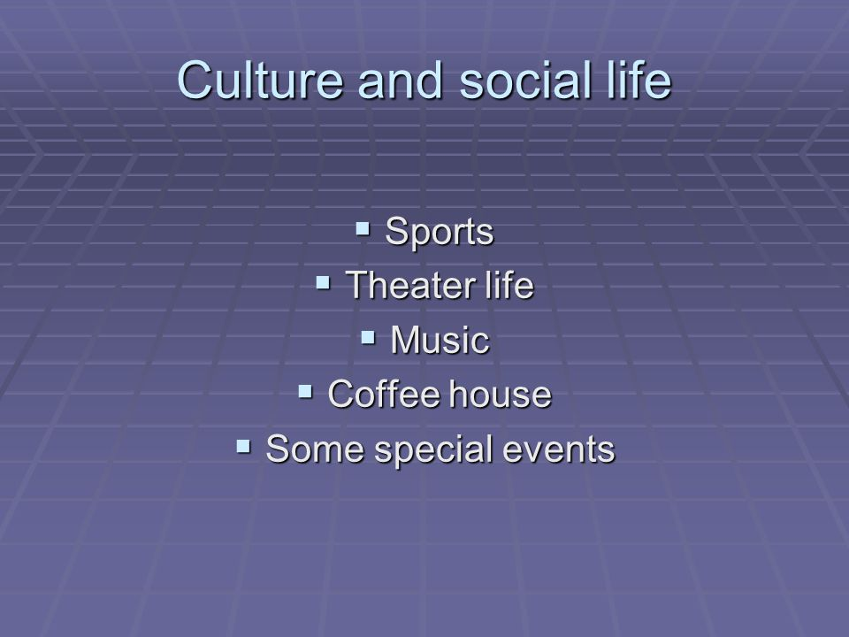 Culture and social life  Sports  Theater life  Music  Coffee house  Some special events