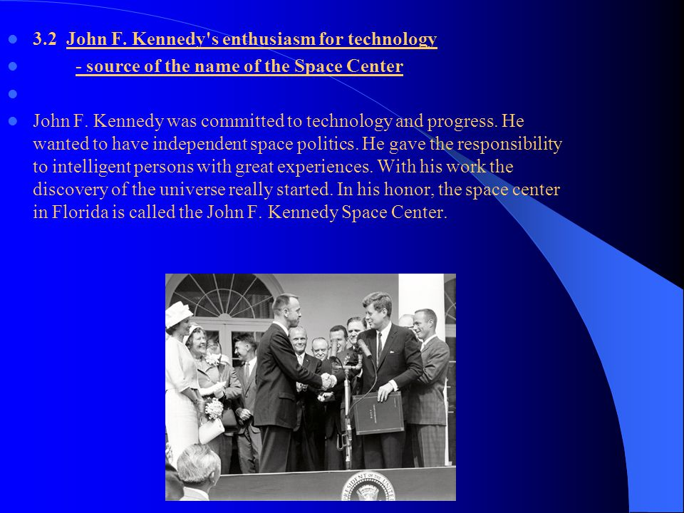 3. History 3.1 Kennedy, John Fitzgerald (1917-1963) He was the 35th president of the United States of America (1961-1963). Kennedy was born on May 29