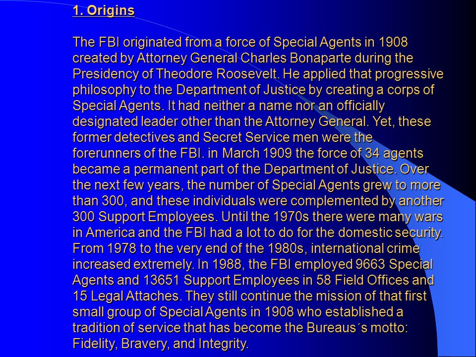 The FBI 1.Origins 2.Famous cases 3.FBI against the Terrorists 4.FBI Today By David Kleber