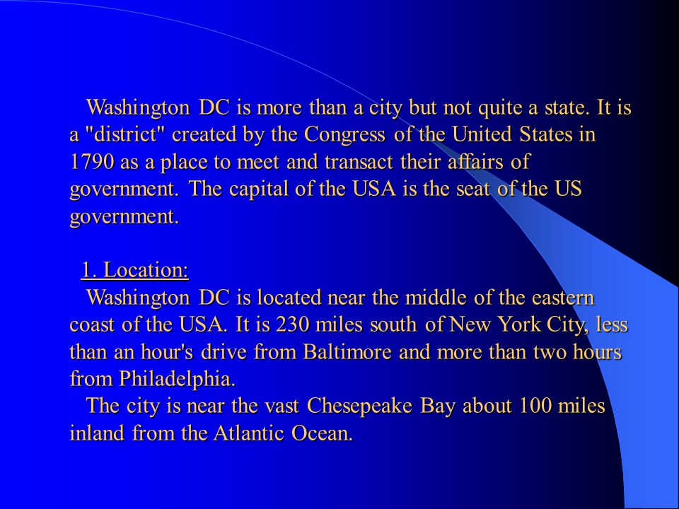 Washington DC 1. Location 2. Landscape 3. Climate 4. History 5. Washington DC today 6. Attractions By Kathrin Hechentaler