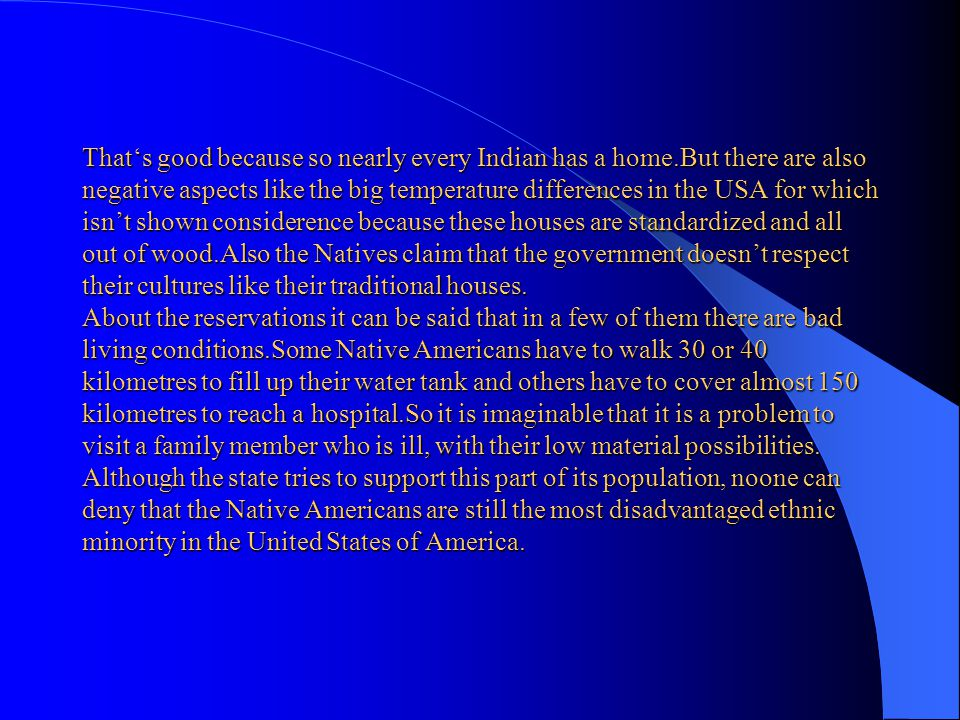 2/b)Living conditions today A statistic from 1990 tells that about 1,959.000 Native Americans live in America and that makes 0.8% of the whole America
