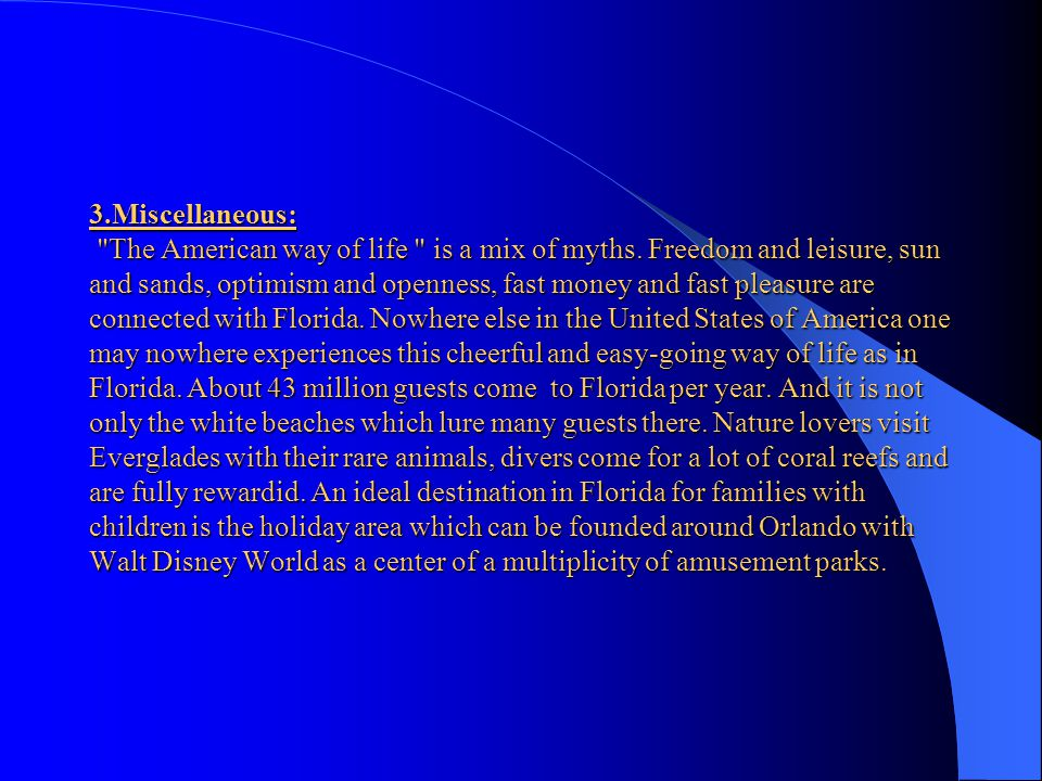 2.Geography: Florida is the most southern and 27th Federal State of the USA which is surrounded by water on three sites- from the Atlantic and the Gul