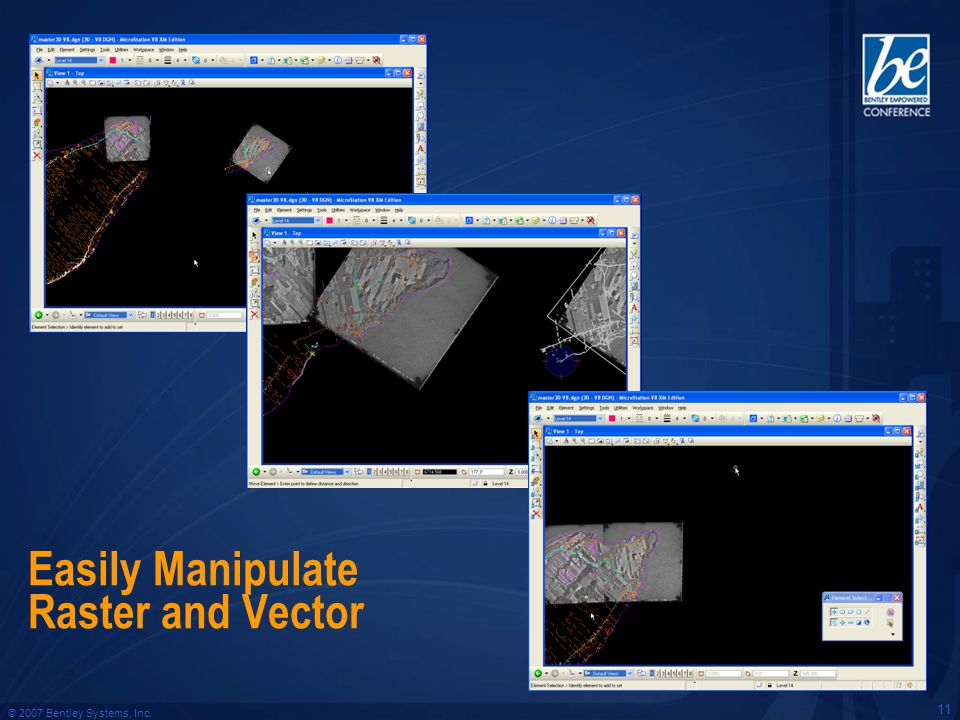 © 2007 Bentley Systems, Inc. 11 Easily Manipulate Raster and Vector