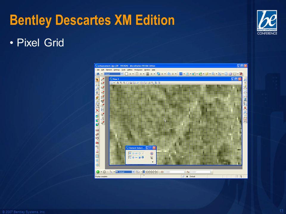 © 2007 Bentley Systems, Inc. 13 Bentley Descartes XM Edition Pixel Grid