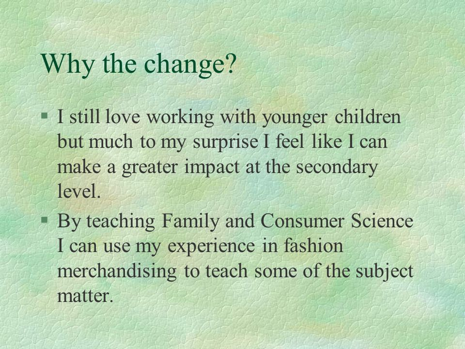 Why the change? §I still love working with younger children but much to my surprise I feel like I can make a greater impact at the secondary level. §B