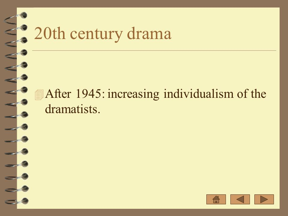 20th century drama 4 After 1945: increasing individualism of the dramatists.