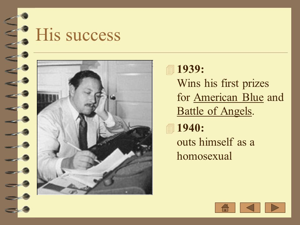 His success 4 1939: Wins his first prizes for American Blue and Battle of Angels. 4 1940: outs himself as a homosexual