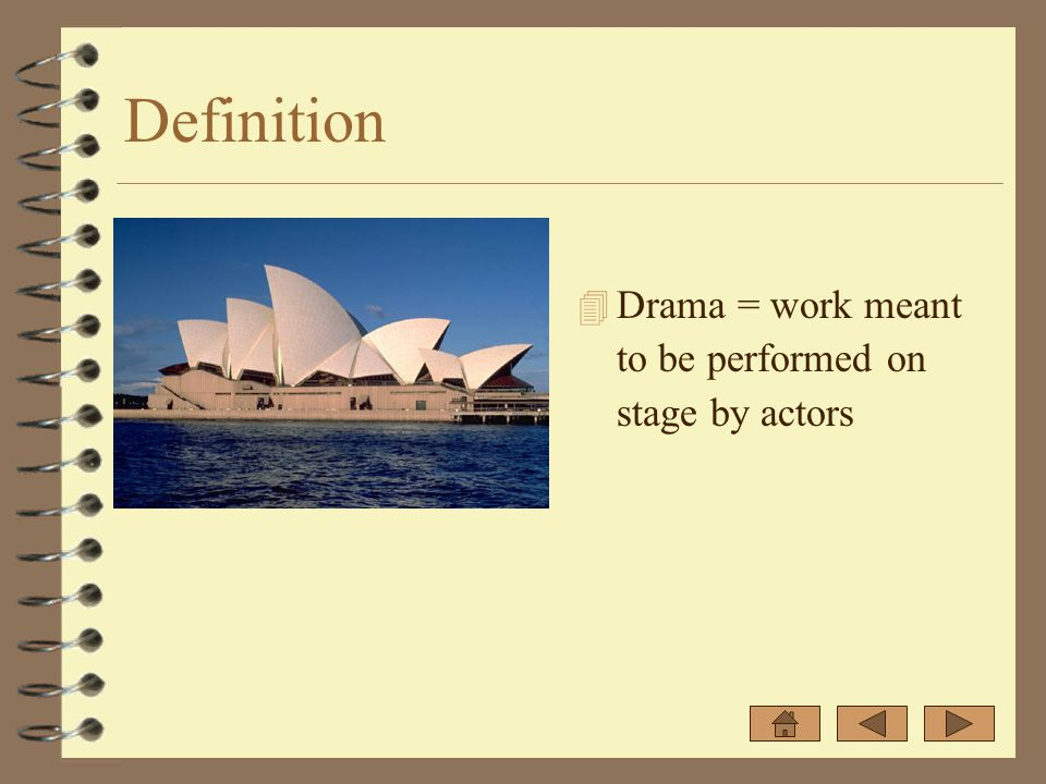 Definition 4 Drama = work meant to be performed on stage by actors