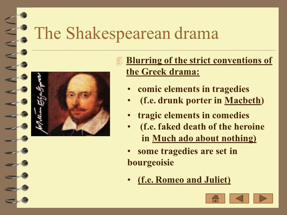 The Shakespearean drama 4 Blurring of the strict conventions of the Greek drama: comic elements in tragedies (f.e. drunk porter in Macbeth) tragic ele