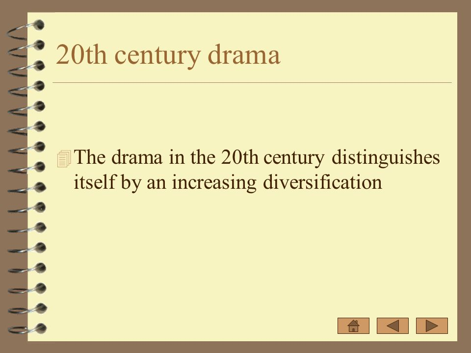 20th century drama 4 The drama in the 20th century distinguishes itself by an increasing diversification