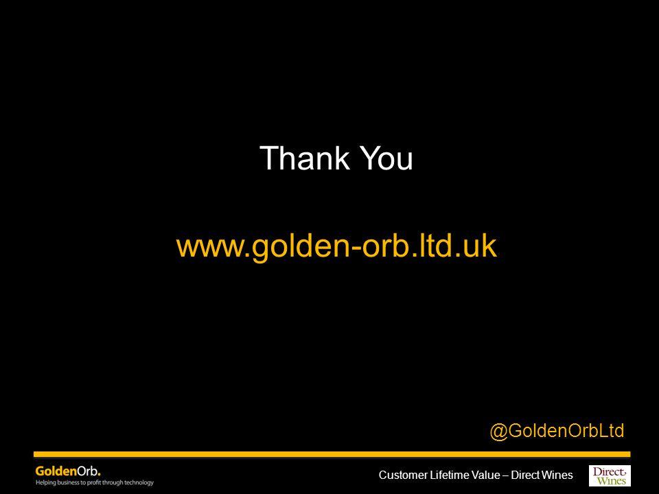 Customer Lifetime Value – Direct Wines Thank You www.golden-orb.ltd.uk @GoldenOrbLtd